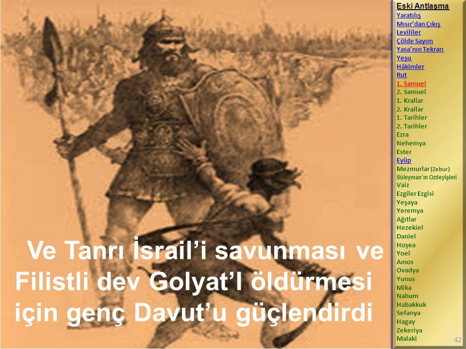 Ve Tanrı İsrail'i savunması ve Filistli dev Golyat'I öldürmesi için genç Davut'u güçlendirdi Eski Antlaşma Yaratılış Mısır'dan Çıkış Levililer Çölde Sayım Yasa'nın Tekrarı Yeşu Hâkimler Rut 1.