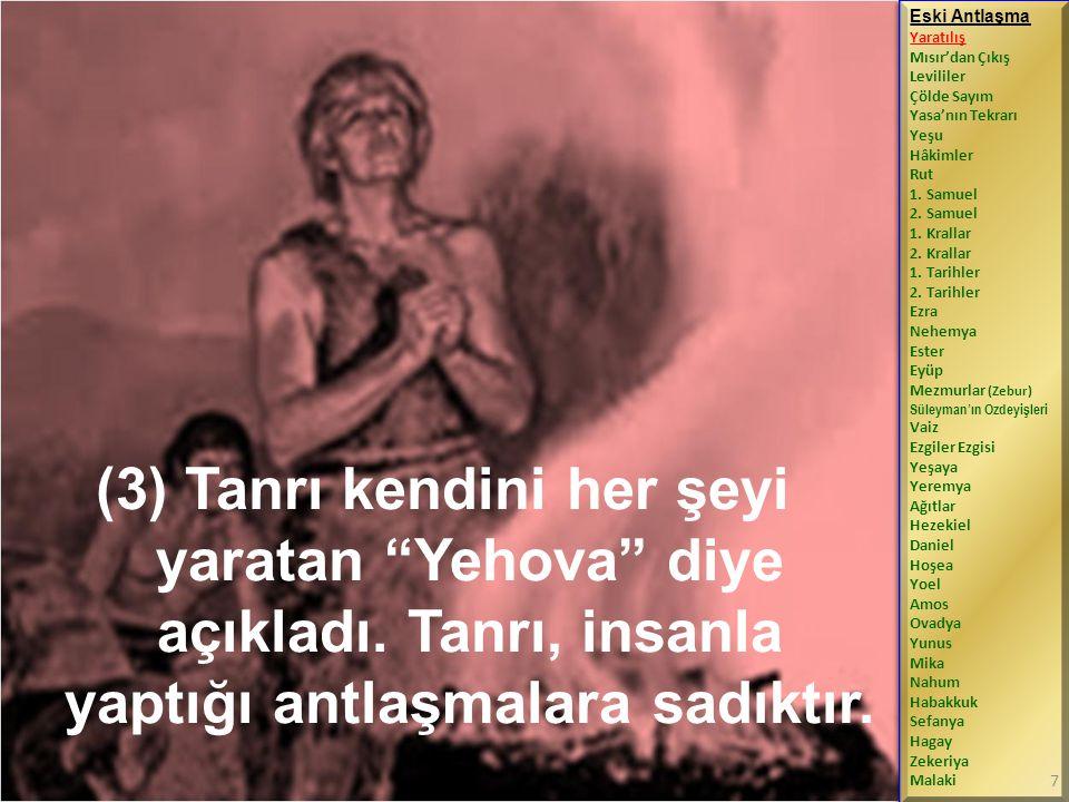 (4) Dünya şiddet ve kötülükle dolmuştu; fakat Tanrı kötülükleri tufanla yok etti; doğru kişi Nuh ve ailesi ise kurtuldu.