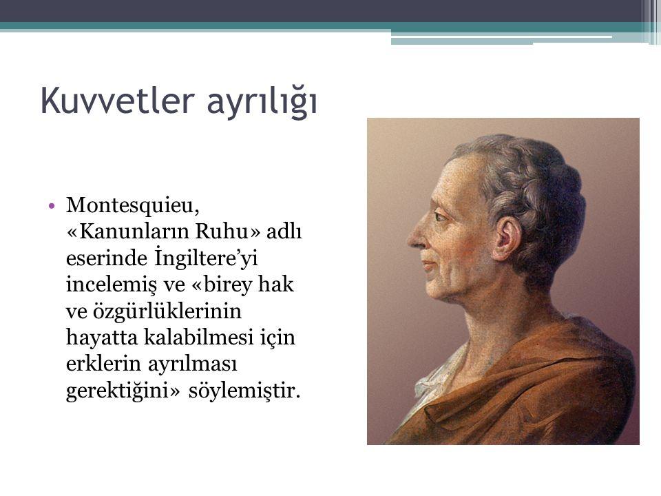 Kuvvetler ayrılığı Montesquieu, «Kanunların Ruhu» adlı eserinde İngiltere'yi incelemiş ve «birey hak ve özgürlüklerinin hayatta kalabilmesi için erklerin ayrılması gerektiğini» söylemiştir.