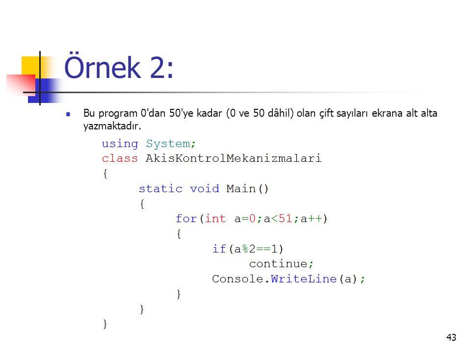 Örnek 2: Bu program 0'dan 50'ye kadar (0 ve 50 dâhil) olan çift sayıları ekrana alt alta yazmaktadır. 43