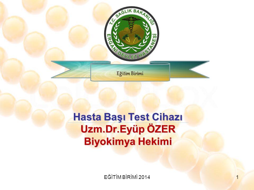 Hasta Başı Test Cihazı Uzm.Dr.Eyüp ÖZER Biyokimya Hekimi 1EĞİTİM BİRİMİ 2014