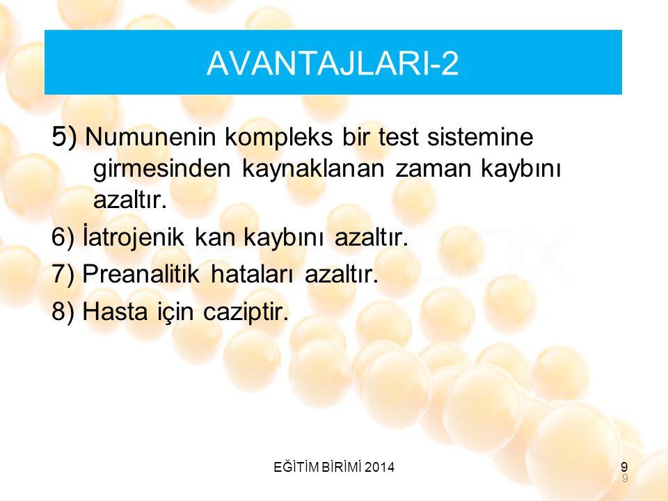 AVANTAJLARI-2 5) Numunenin kompleks bir test sistemine girmesinden kaynaklanan zaman kaybını azaltır. 6) İatrojenik kan kaybını azaltır. 7) Preanaliti