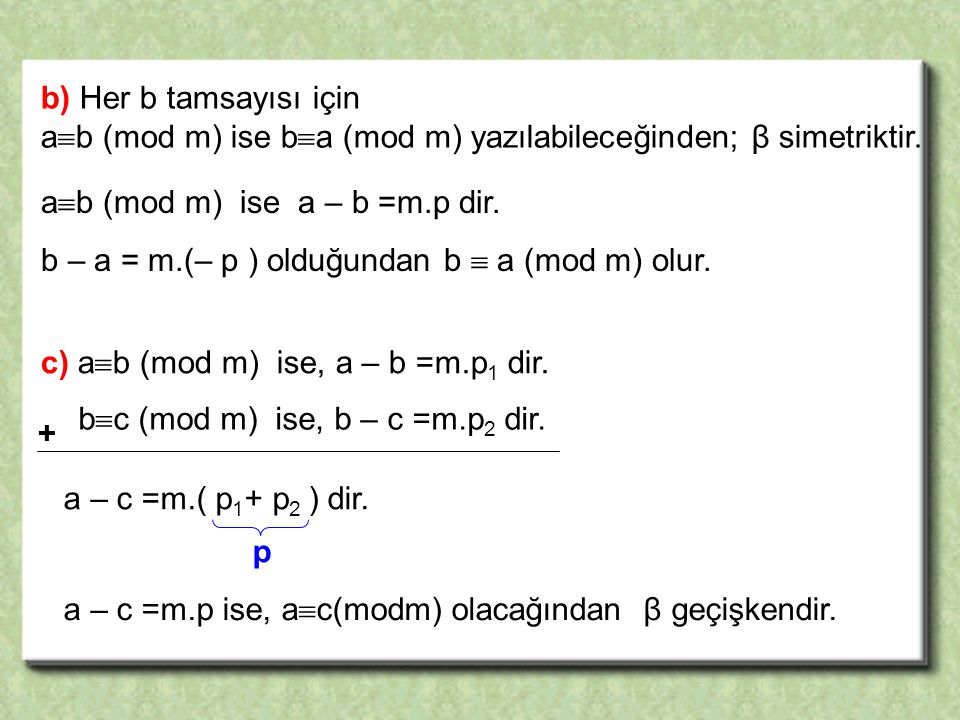 c) a  b (mod m) ise, a – b =m.p 1 dir. b  c (mod m) ise, b – c =m.p 2 dir.