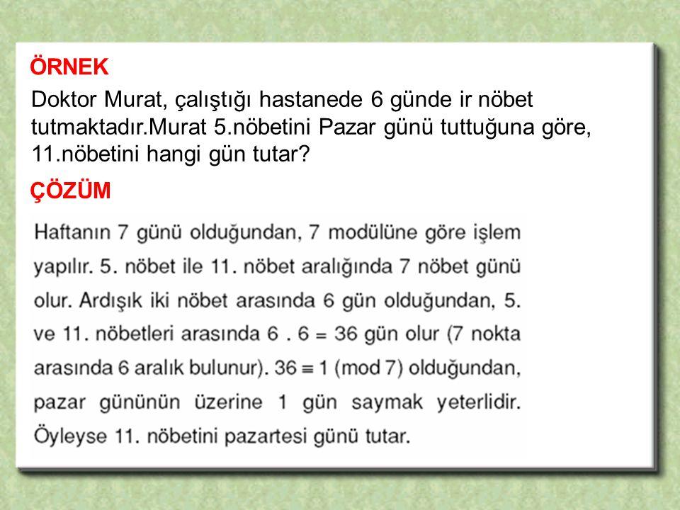 ÖRNEK ÇÖZÜM Doktor Murat, çalıştığı hastanede 6 günde ir nöbet tutmaktadır.Murat 5.nöbetini Pazar günü tuttuğuna göre, 11.nöbetini hangi gün tutar