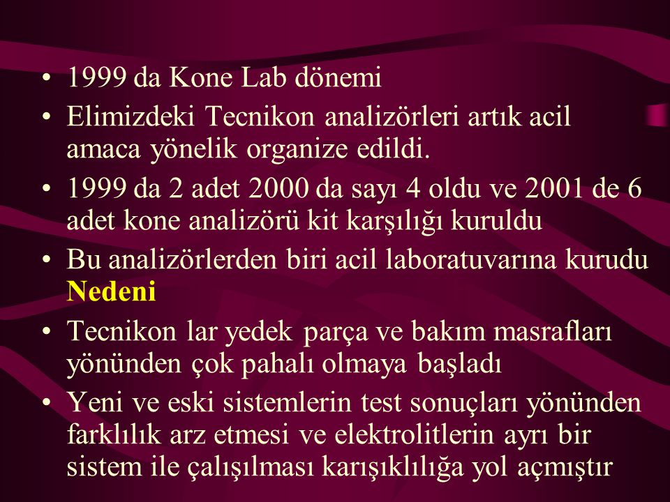 1999 da Kone Lab dönemi Elimizdeki Tecnikon analizörleri artık acil amaca yönelik organize edildi. 1999 da 2 adet 2000 da sayı 4 oldu ve 2001 de 6 ade