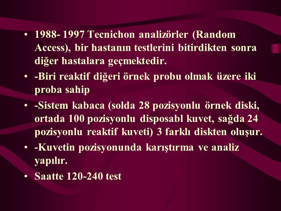 1988- 1997 Tecnichon analizörler (Random Access), bir hastanın testlerini bitirdikten sonra diğer hastalara geçmektedir. -Biri reaktif diğeri örnek pr
