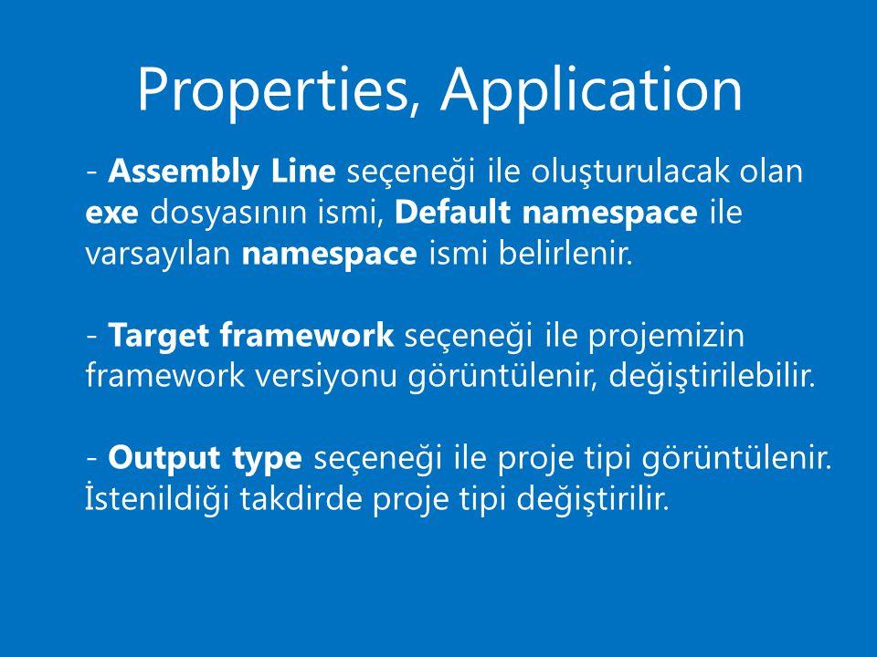 Properties, Application - Assembly Line seçeneği ile oluşturulacak olan exe dosyasının ismi, Default namespace ile varsayılan namespace ismi belirleni