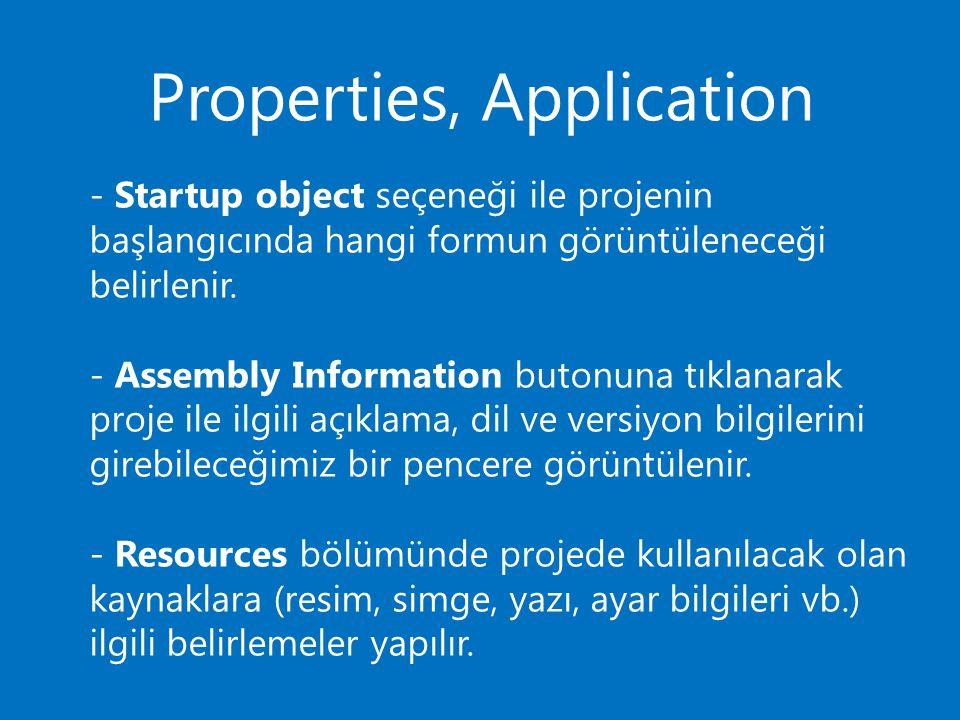 Properties, Application - Startup object seçeneği ile projenin başlangıcında hangi formun görüntüleneceği belirlenir. - Assembly Information butonuna