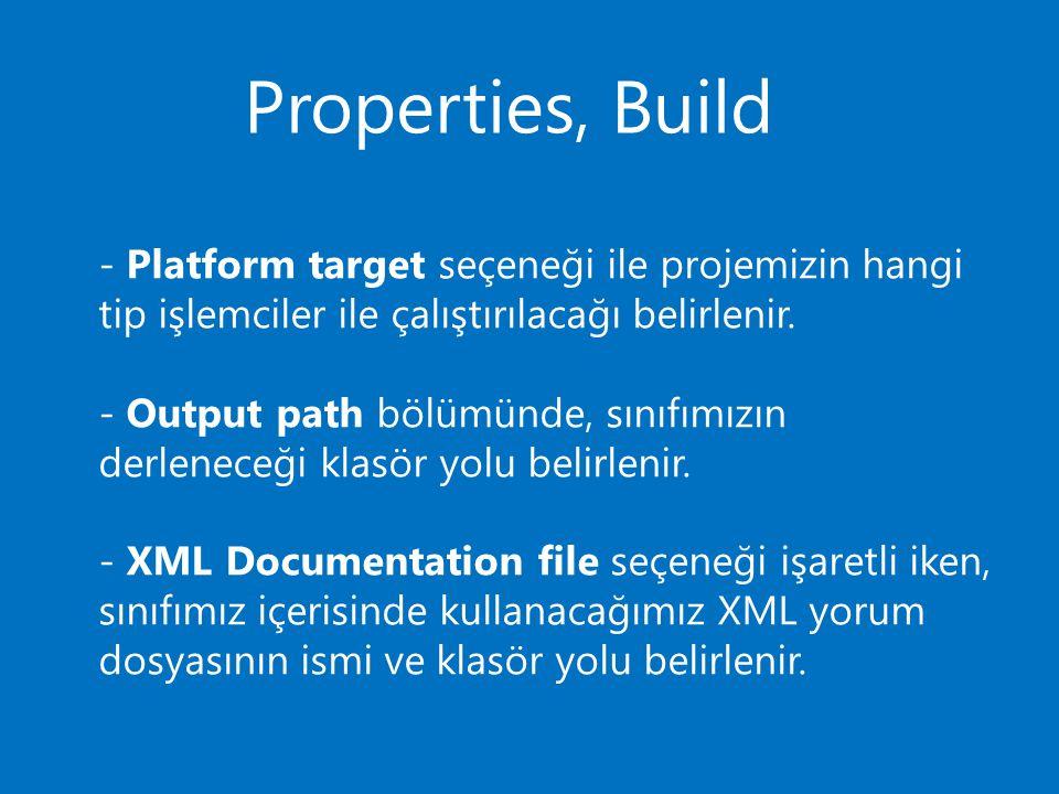 Properties, Build - Platform target seçeneği ile projemizin hangi tip işlemciler ile çalıştırılacağı belirlenir. - Output path bölümünde, sınıfımızın