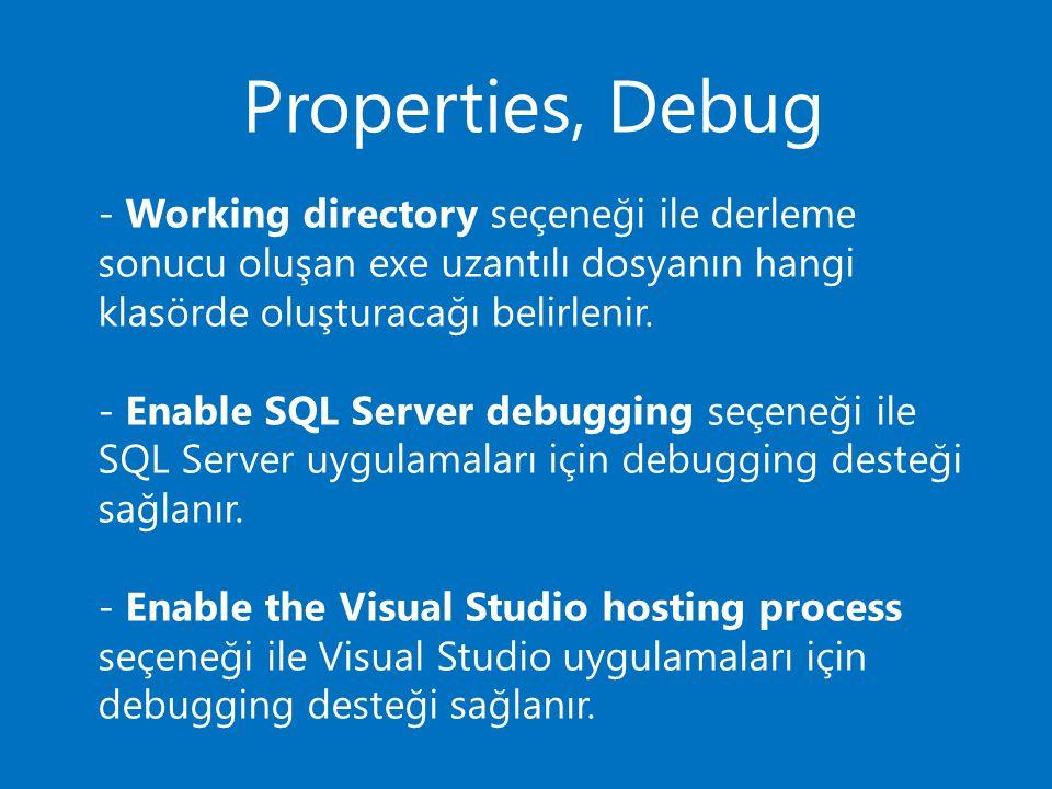 Properties, Debug - Working directory seçeneği ile derleme sonucu oluşan exe uzantılı dosyanın hangi klasörde oluşturacağı belirlenir. - Enable SQL Se