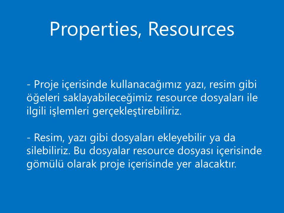 Properties, Resources - Proje içerisinde kullanacağımız yazı, resim gibi öğeleri saklayabileceğimiz resource dosyaları ile ilgili işlemleri gerçekleşt