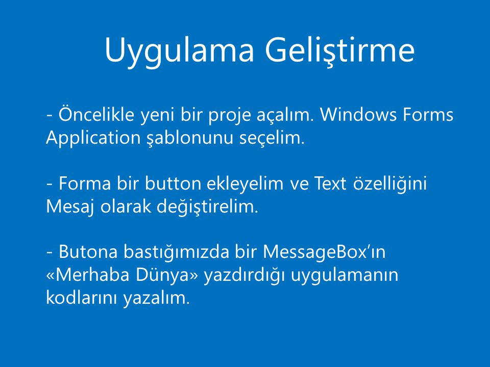 Uygulama Geliştirme - Öncelikle yeni bir proje açalım. Windows Forms Application şablonunu seçelim. - Forma bir button ekleyelim ve Text özelliğini Me