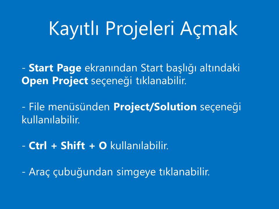 Kayıtlı Projeleri Açmak - Start Page ekranından Start başlığı altındaki Open Project seçeneği tıklanabilir. - File menüsünden Project/Solution seçeneğ