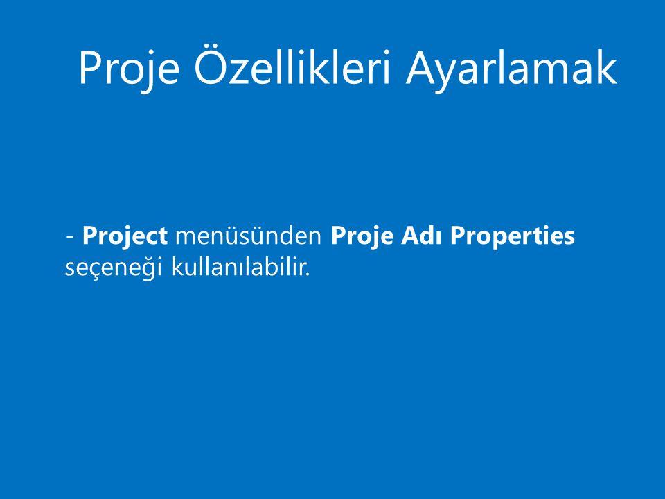Proje Özellikleri Ayarlamak - Project menüsünden Proje Adı Properties seçeneği kullanılabilir.