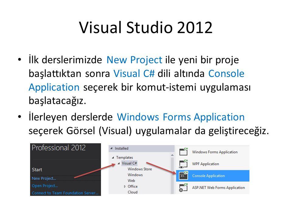 Visual Studio 2012 İlk derslerimizde New Project ile yeni bir proje başlattıktan sonra Visual C# dili altında Console Application seçerek bir komut-istemi uygulaması başlatacağız.