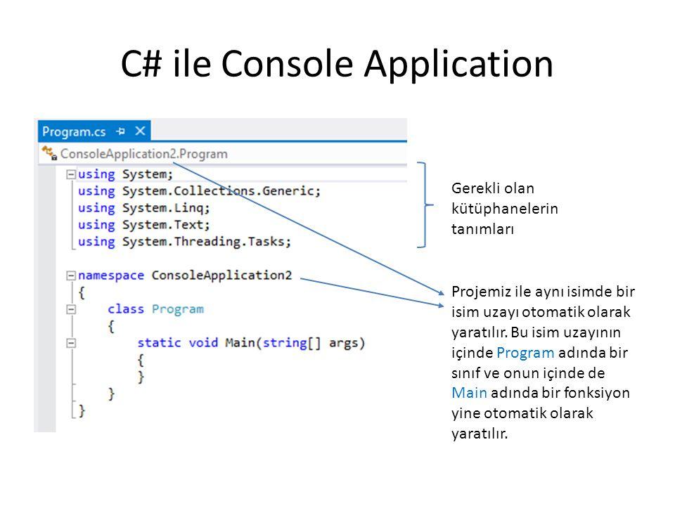C# ile Console Application Gerekli olan kütüphanelerin tanımları Projemiz ile aynı isimde bir isim uzayı otomatik olarak yaratılır. Bu isim uzayının i