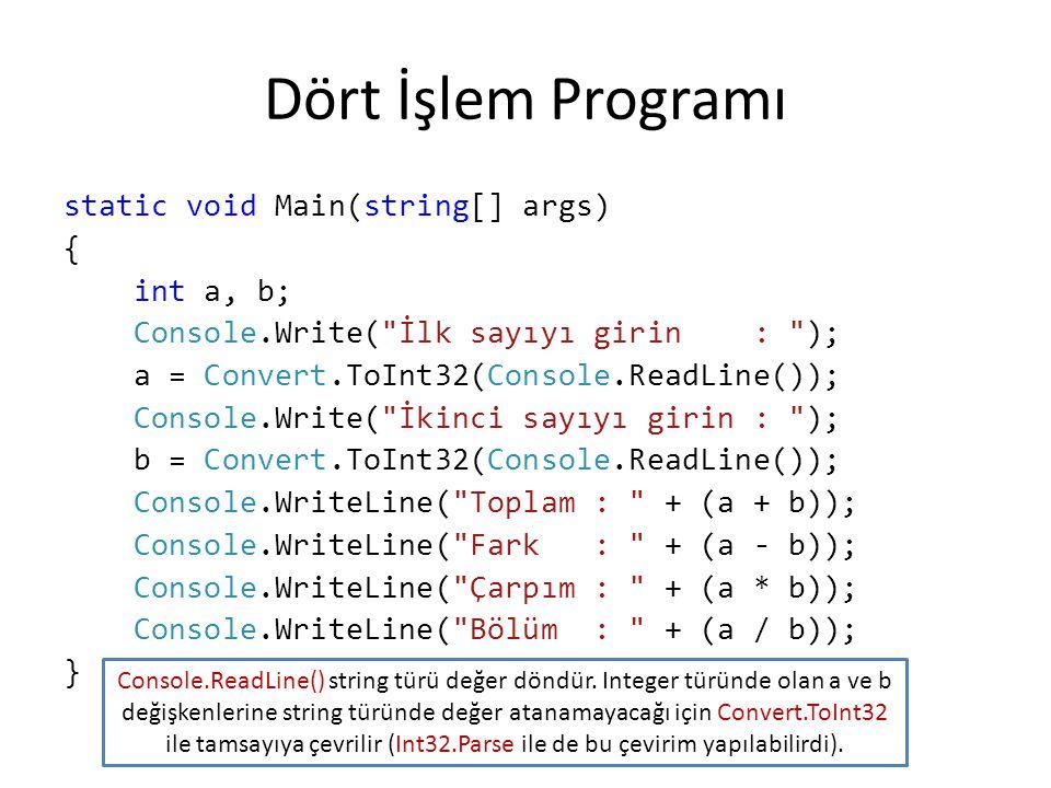 Dört İşlem Programı static void Main(string[] args) { int a, b; Console.Write(