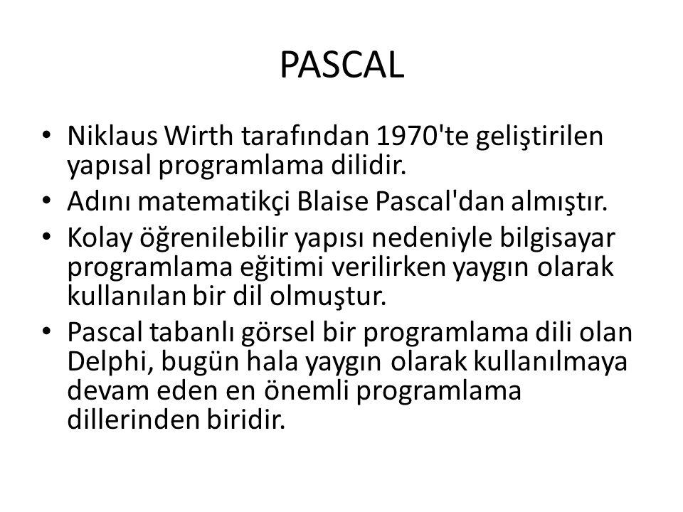 PASCAL Niklaus Wirth tarafından 1970 te geliştirilen yapısal programlama dilidir.