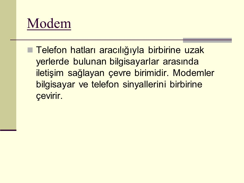 Modem Telefon hatları aracılığıyla birbirine uzak yerlerde bulunan bilgisayarlar arasında iletişim sağlayan çevre birimidir. Modemler bilgisayar ve te