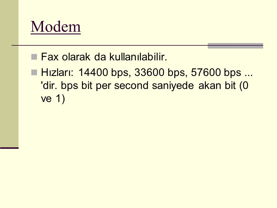 Modem Fax olarak da kullanılabilir. Hızları: 14400 bps, 33600 bps, 57600 bps... 'dir. bps bit per second saniyede akan bit (0 ve 1)