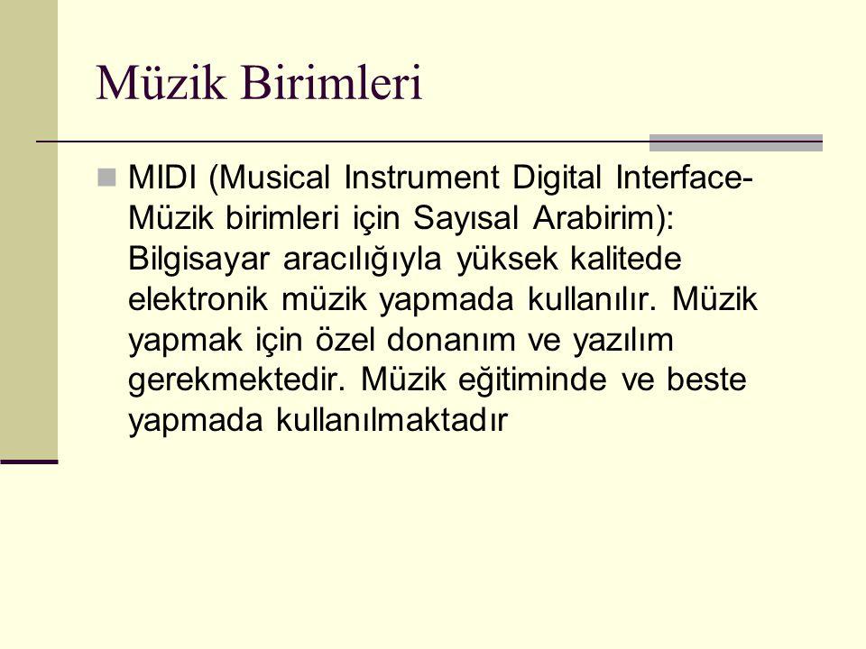 Müzik Birimleri MIDI (Musical Instrument Digital Interface- Müzik birimleri için Sayısal Arabirim): Bilgisayar aracılığıyla yüksek kalitede elektronik