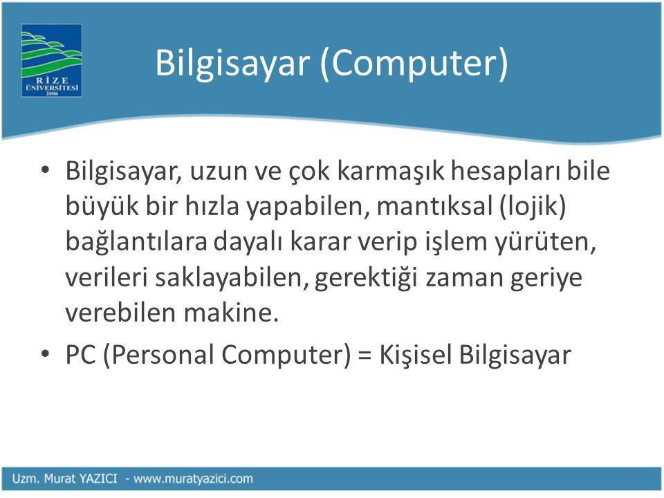 Bit - Byte kavramları 0 veya 1= 1 bit 1 byte = 8 bit 1 Kilobyte (KB) = 1024 byte 1 Megabyte (MB) = 1024 KB 1 Gigabyte (GB) = 1024 MB 1 Terabyte (TB)= 1024 GB Petabyte, Exabyte, Zettabyte, Yottabyte …