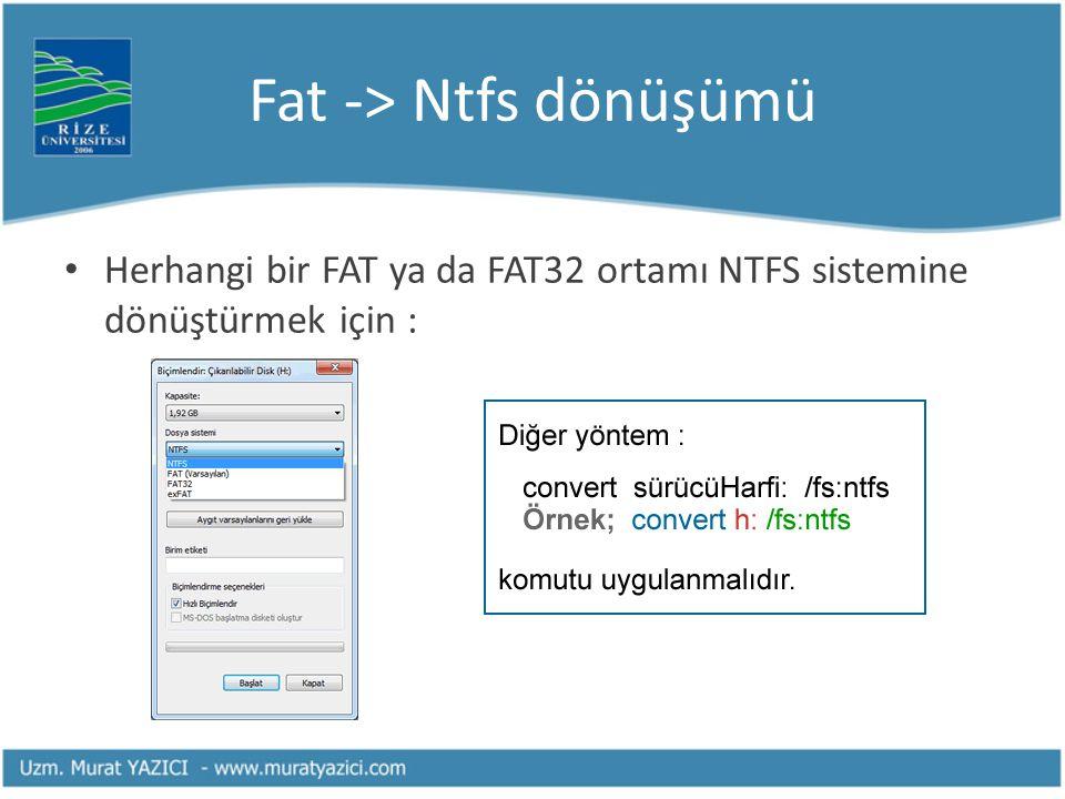 Fat -> Ntfs dönüşümü Herhangi bir FAT ya da FAT32 ortamı NTFS sistemine dönüştürmek için :