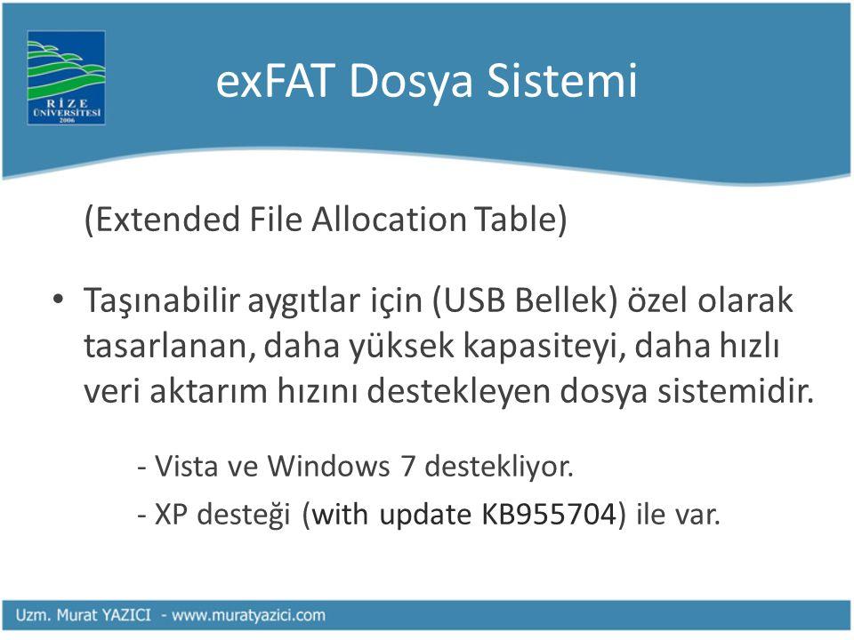 exFAT Dosya Sistemi (Extended File Allocation Table) Taşınabilir aygıtlar için (USB Bellek) özel olarak tasarlanan, daha yüksek kapasiteyi, daha hızlı