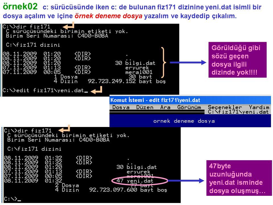 örnek02 c: sürücüsünde iken c: de bulunan fiz171 dizinine yeni.dat isimli bir dosya açalım ve içine örnek deneme dosya yazalım ve kaydedip çıkalım.