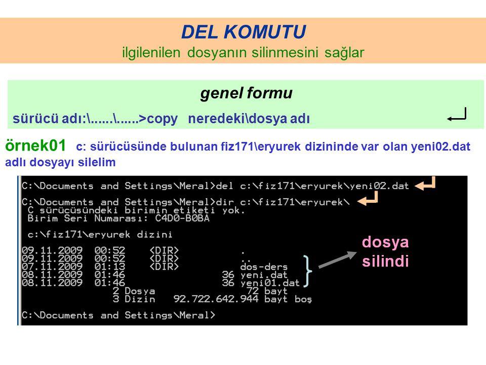 DEL KOMUTU ilgilenilen dosyanın silinmesini sağlar genel formu sürücü adı:\......\......>copy neredeki\dosya adı örnek01 c: sürücüsünde bulunan fiz171\eryurek dizininde var olan yeni02.dat adlı dosyayı silelim