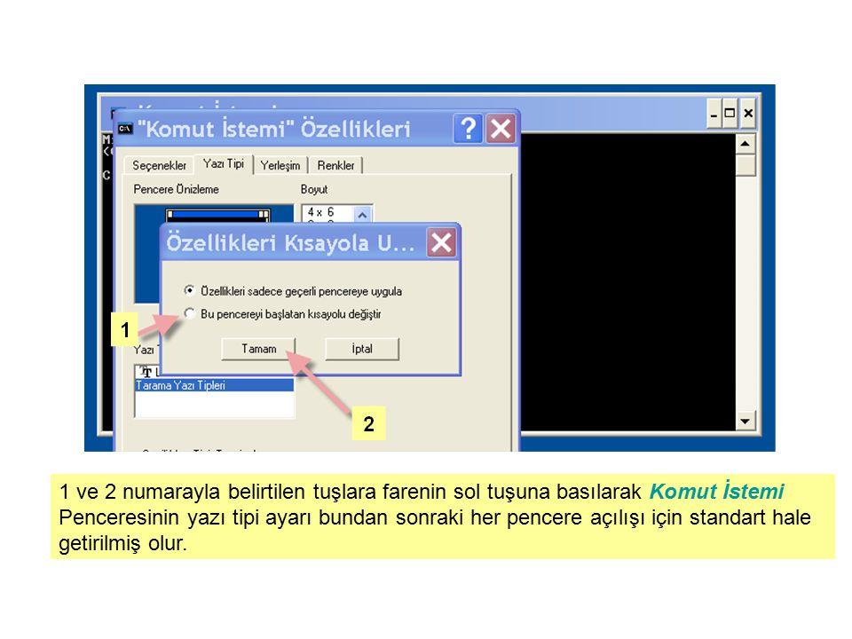 1 ve 2 numarayla belirtilen tuşlara farenin sol tuşuna basılarak Komut İstemi Penceresinin yazı tipi ayarı bundan sonraki her pencere açılışı için standart hale getirilmiş olur.