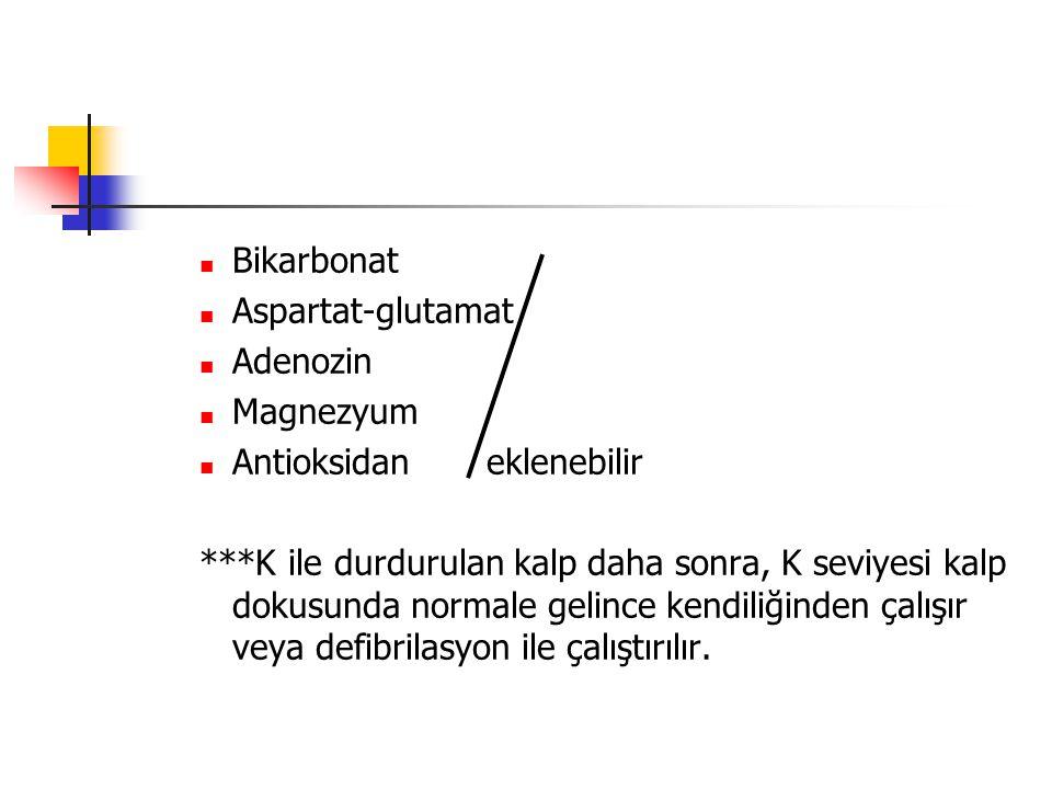 Bikarbonat Aspartat-glutamat Adenozin Magnezyum Antioksidan eklenebilir ***K ile durdurulan kalp daha sonra, K seviyesi kalp dokusunda normale gelince