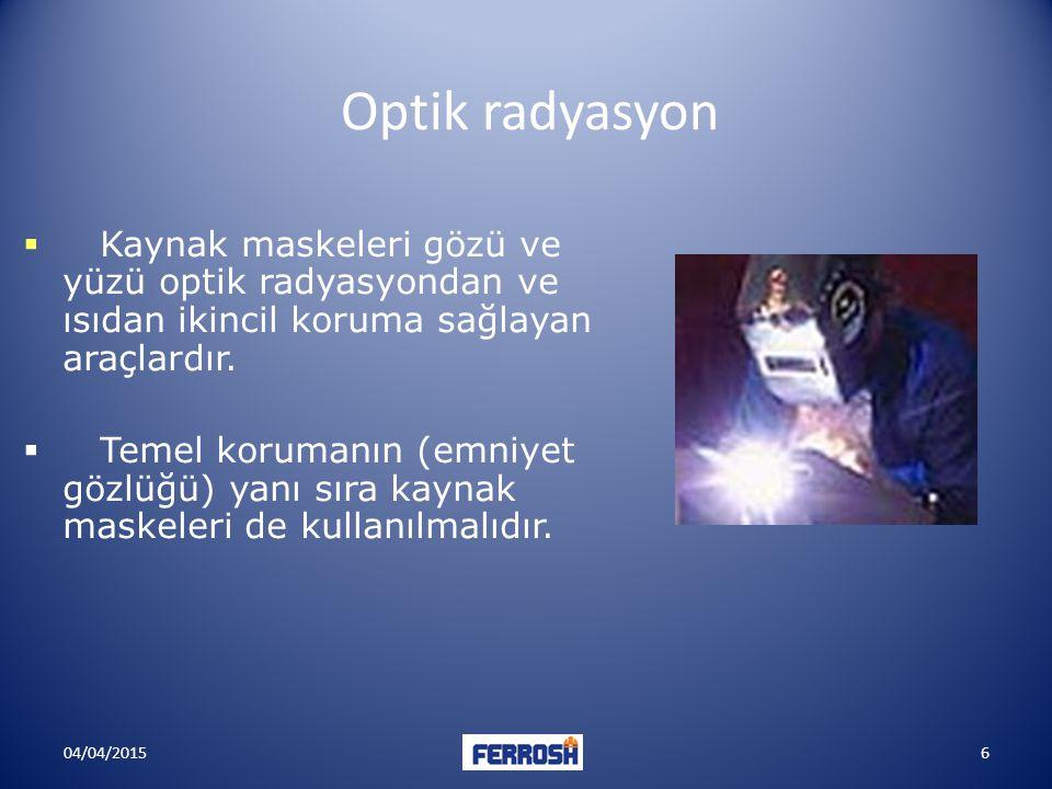 Optik radyasyon  Kaynak maskeleri gözü ve yüzü optik radyasyondan ve ısıdan ikincil koruma sağlayan araçlardır.