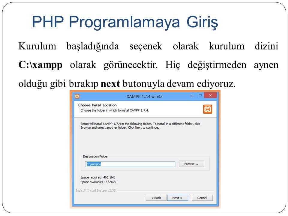 PHP Programlamaya Giriş Kurulum başladığında seçenek olarak kurulum dizini C:\xampp olarak görünecektir. Hiç değiştirmeden aynen olduğu gibi bırakıp n