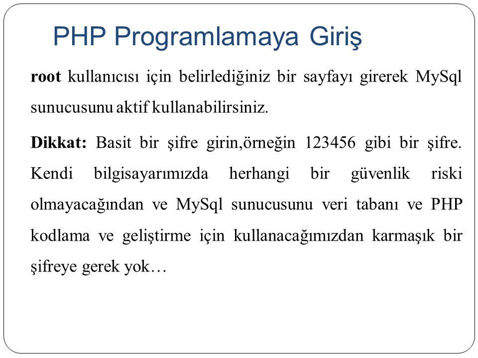 PHP Programlamaya Giriş root kullanıcısı için belirlediğiniz bir sayfayı girerek MySql sunucusunu aktif kullanabilirsiniz. Dikkat: Basit bir şifre gir