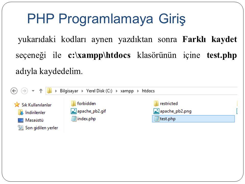 PHP Programlamaya Giriş yukarıdaki kodları aynen yazdıktan sonra Farklı kaydet seçeneği ile c:\xampp\htdocs klasörünün içine test.php adıyla kaydedeli