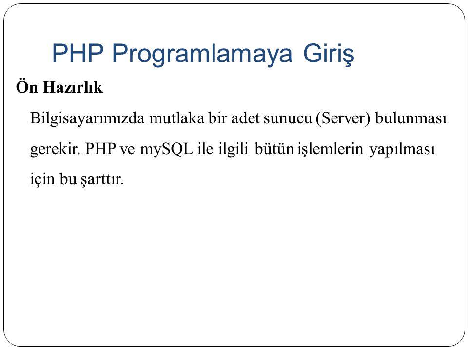 PHP Programlamaya Giriş Ön Hazırlık Bilgisayarımızda mutlaka bir adet sunucu (Server) bulunması gerekir. PHP ve mySQL ile ilgili bütün işlemlerin yapı