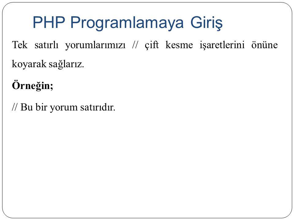 PHP Programlamaya Giriş Tek satırlı yorumlarımızı // çift kesme işaretlerini önüne koyarak sağlarız. Örneğin; // Bu bir yorum satırıdır.