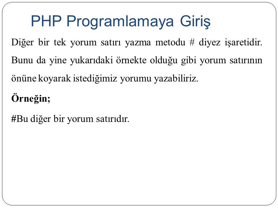 PHP Programlamaya Giriş Diğer bir tek yorum satırı yazma metodu # diyez işaretidir. Bunu da yine yukarıdaki örnekte olduğu gibi yorum satırının önüne