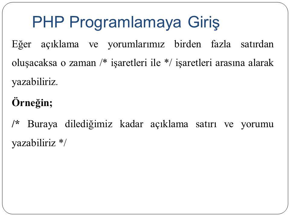 PHP Programlamaya Giriş Eğer açıklama ve yorumlarımız birden fazla satırdan oluşacaksa o zaman /* işaretleri ile */ işaretleri arasına alarak yazabili