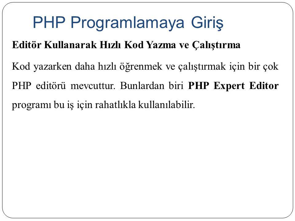 PHP Programlamaya Giriş Editör Kullanarak Hızlı Kod Yazma ve Çalıştırma Kod yazarken daha hızlı öğrenmek ve çalıştırmak için bir çok PHP editörü mevcu