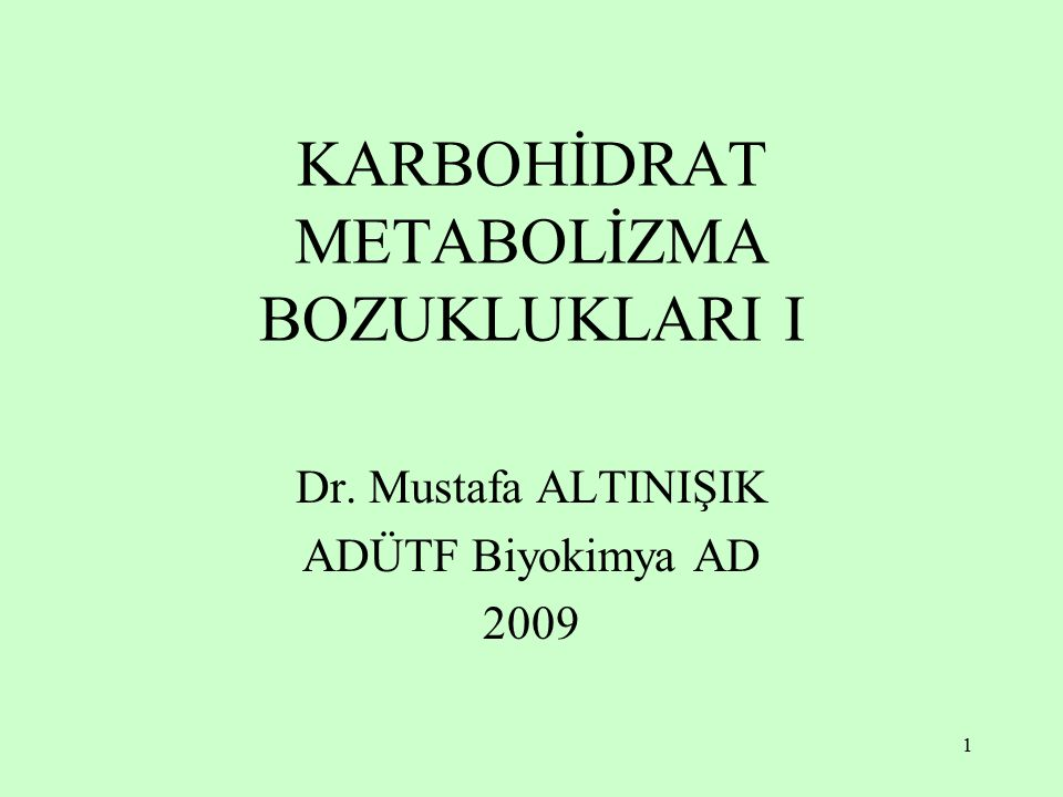 1 KARBOHİDRAT METABOLİZMA BOZUKLUKLARI I Dr. Mustafa ALTINIŞIK ADÜTF Biyokimya AD 2009