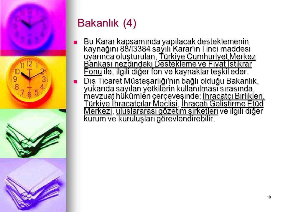 10 Bakanlık (4) Bu Karar kapsamında yapılacak desteklemenin kaynağını 88/l3384 sayılı Karar'ın l inci maddesi uyarınca oluşturulan, Türkiye Cumhuriyet