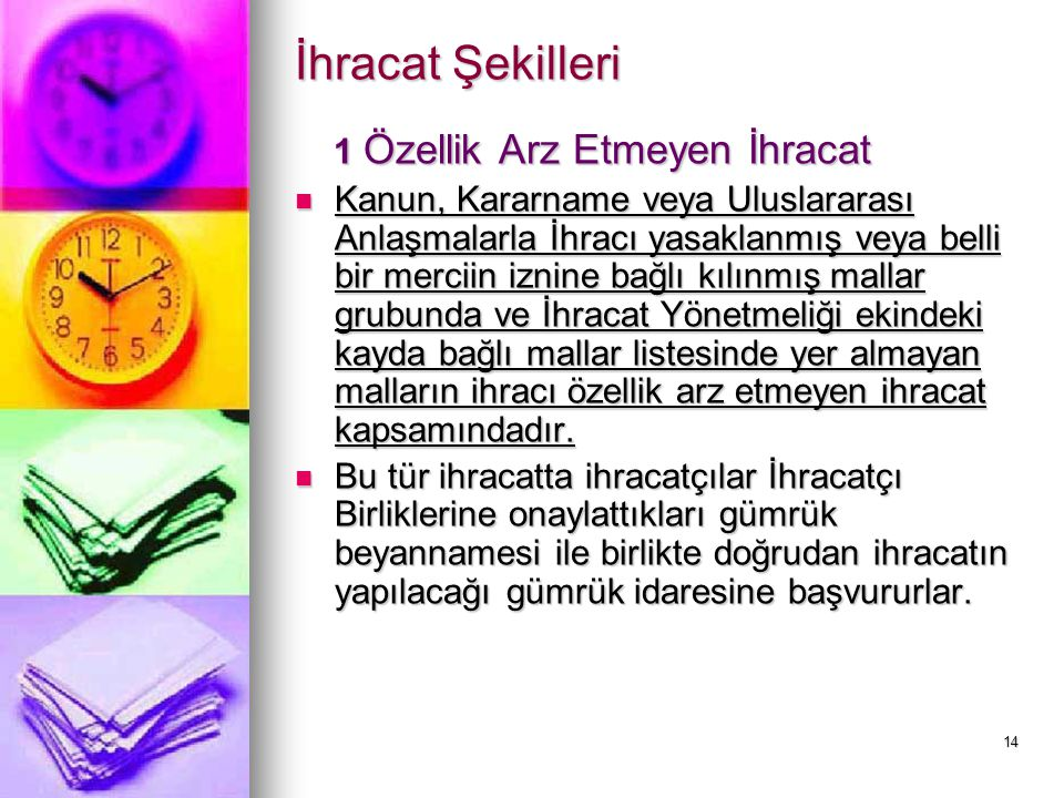 14 İhracat Şekilleri 1 Özellik Arz Etmeyen İhracat 1 Özellik Arz Etmeyen İhracat Kanun, Kararname veya Uluslararası Anlaşmalarla İhracı yasaklanmış ve