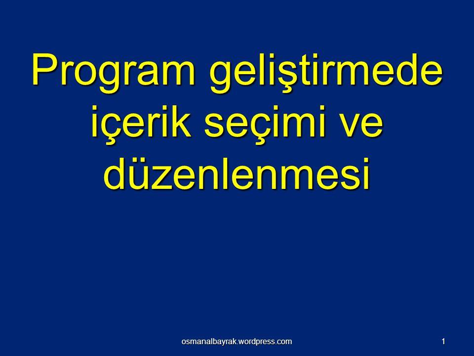 Program geliştirmede içerik seçimi ve düzenlenmesi osmanalbayrak.wordpress.com1