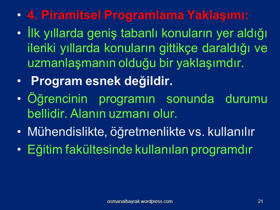 4. Piramitsel Programlama Yaklaşımı: İlk yıllarda geniş tabanlı konuların yer aldığı ileriki yıllarda konuların gittikçe daraldığı ve uzmanlaşmanın ol