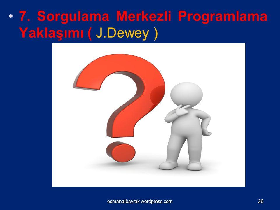 7. Sorgulama Merkezli Programlama Yaklaşımı ( J.Dewey ) osmanalbayrak.wordpress.com26