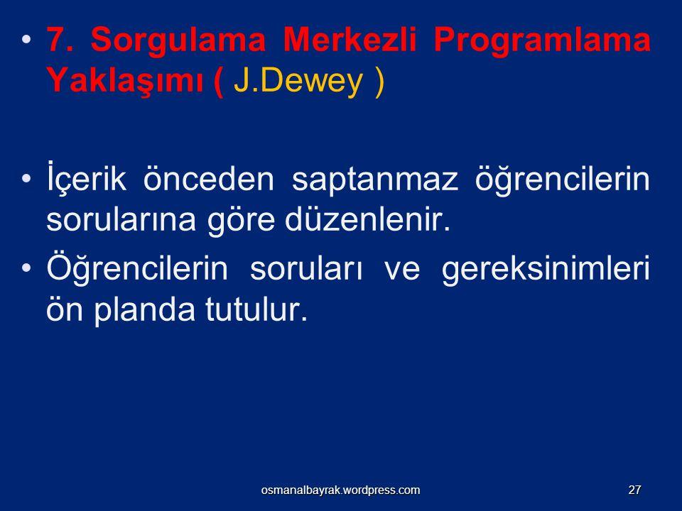 7. Sorgulama Merkezli Programlama Yaklaşımı ( J.Dewey ) İçerik önceden saptanmaz öğrencilerin sorularına göre düzenlenir. Öğrencilerin soruları ve ger