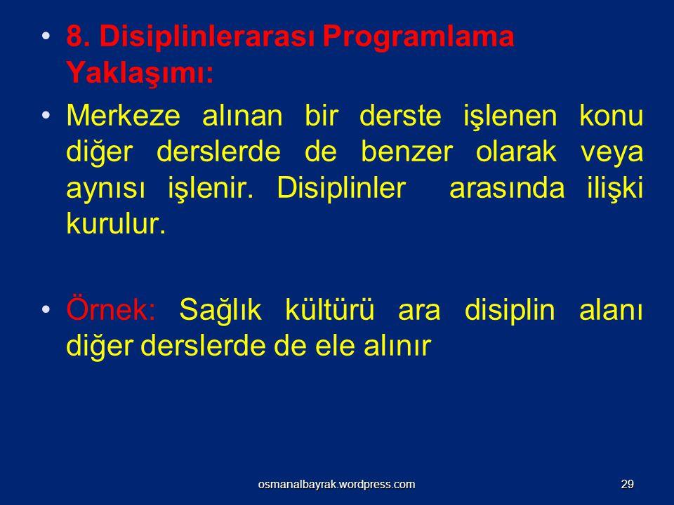 8. Disiplinlerarası Programlama Yaklaşımı: Merkeze alınan bir derste işlenen konu diğer derslerde de benzer olarak veya aynısı işlenir. Disiplinler ar