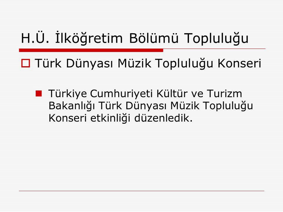 H.Ü. İlköğretim Bölümü Topluluğu  Türk Dünyası Müzik Topluluğu Konseri Türkiye Cumhuriyeti Kültür ve Turizm Bakanlığı Türk Dünyası Müzik Topluluğu Ko
